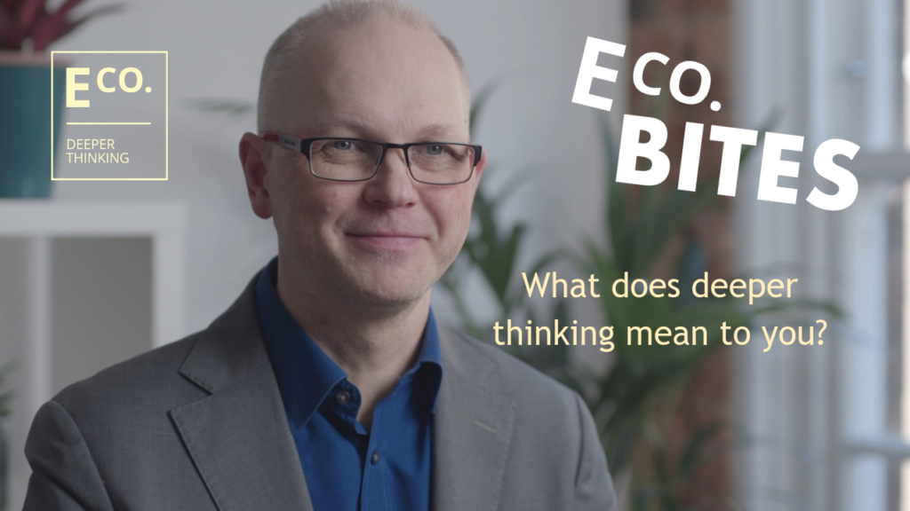 E Co. bites: What does deeper thinking mean to you? (Grant Ballard-Tremeer)