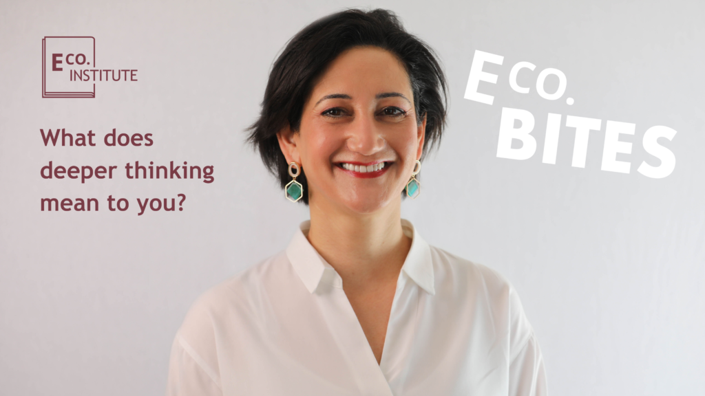 E Co. bites: What does deeper thinking mean to you? (Imelda Phadtare)
