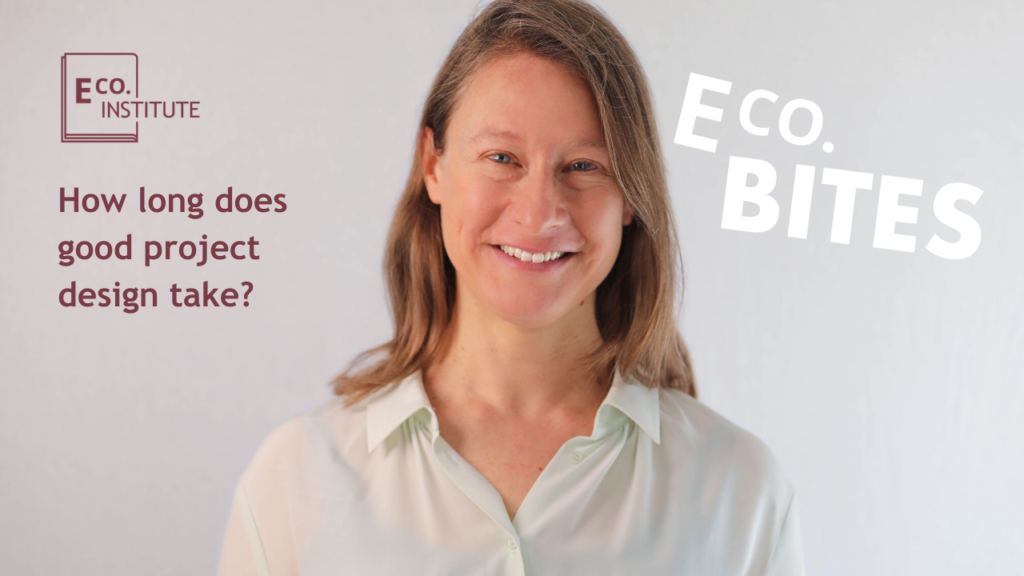 E Co. bites: How long does good project design take?